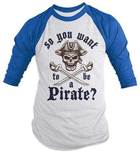 Shirts By Sarah Men's Want To Be Pirate Shirt 3/4 Sleeve Raglan Skull Shirts-Shirts By Sarah