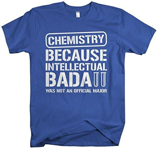 Shirts By Sarah Unisex Chemistry College Major Intellectual Bada** T-Shirt-Shirts By Sarah