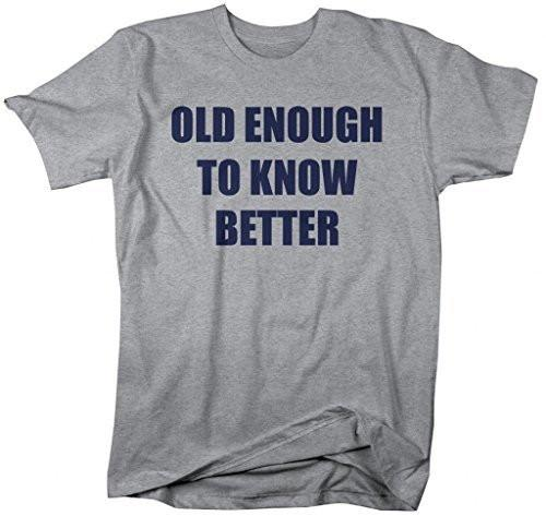 Shirts By Sarah Men's Funny Old Enough To Know Better T-Shirt-Shirts By Sarah