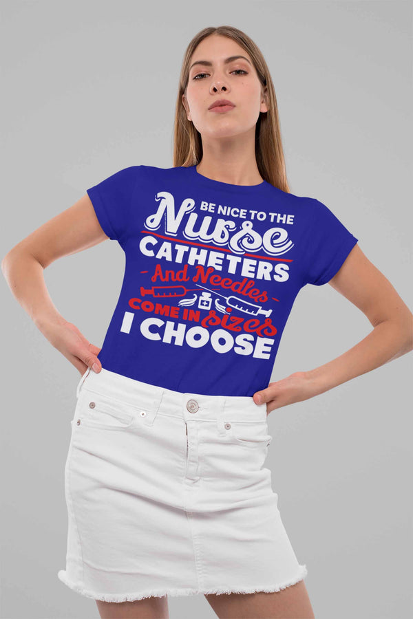 Women's Funny Nurse T Shirt Be Nice To Nurse Shirt Needle Catheter Size I Choose Funny Nurse Gift-Shirts By Sarah