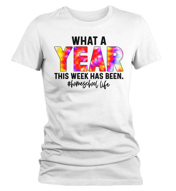 Women's Funny Home School T Shirt What A Year Week Has Been Tee Fun Homeschool Shirt Teacher Shirt Gift Idea-Shirts By Sarah