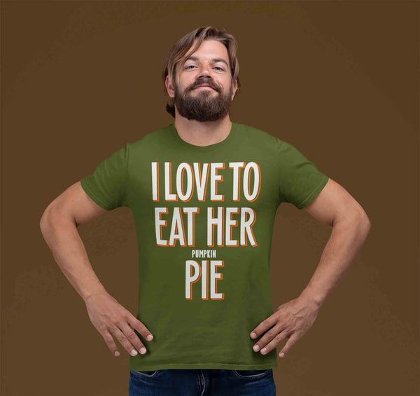 Men's Funny Thanksgiving T Shirt I Love To Eat Her Pie Funny Thanksgiving Shirts Funny Pie Shirt Pumpkin Pie T Shirt-Shirts By Sarah