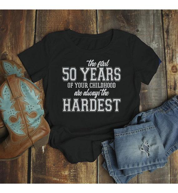 Womens Funny 50th Birthday T Shirt First 50 Years Childhood Hardest