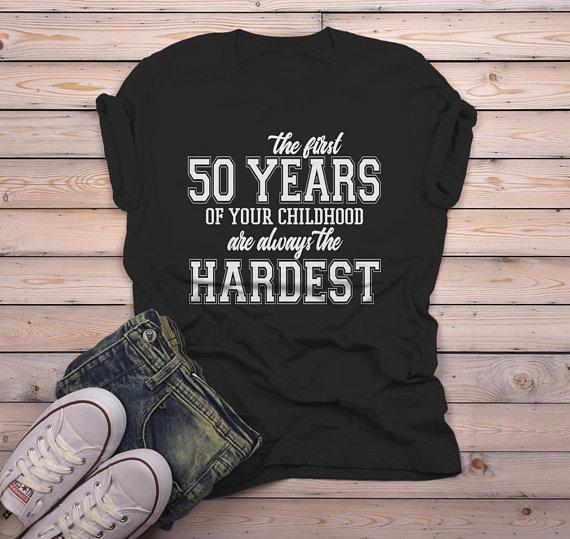 Mens Funny 50th Birthday T Shirt First 50 Years Childhood Hardest