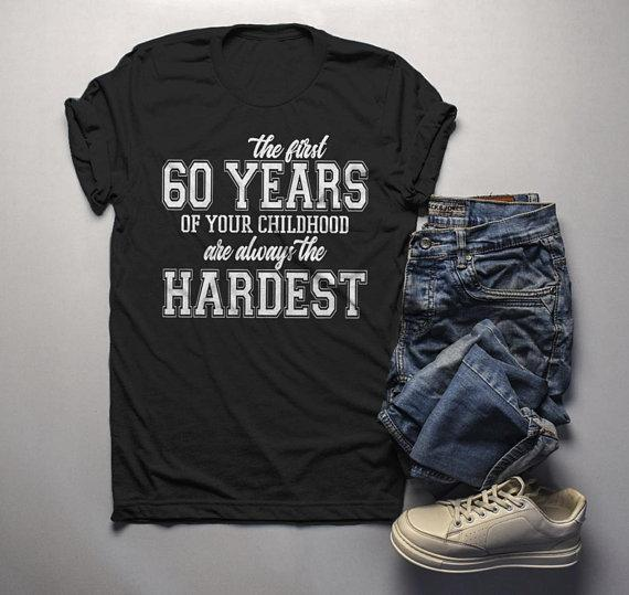 c8370d0ef Men's Funny 60th Birthday T Shirt First 60 Years Childhood Hardest Birthday  Shirt-Shirts By