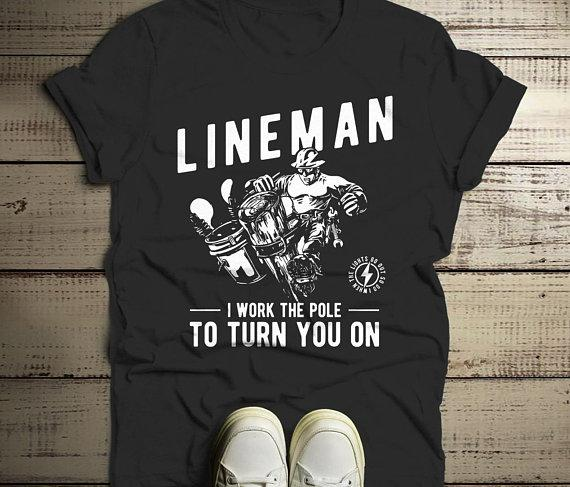 Men's Funny Lineman T-Shirt Work The Pole Shirt Turn You One Line Man Tee-Shirts By Sarah