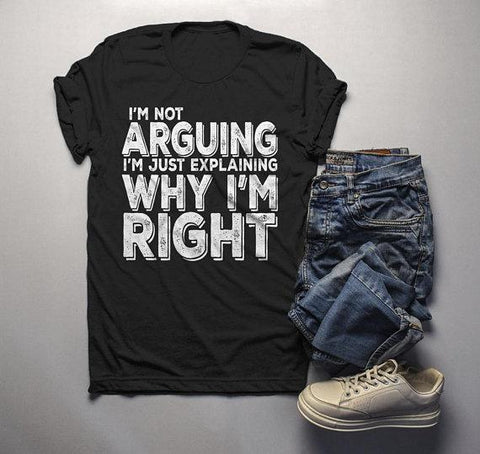 Men's Funny Not Arguing T-Shirt Explain Why Right Shirt-Shirts By Sarah