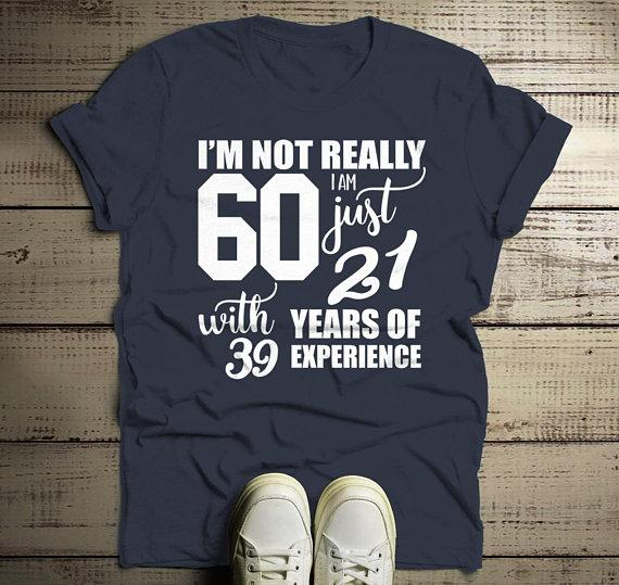 Men's Funny 60th Birthday T-Shirt Not 60, 21 With 39 Years Experience Shirt-Shirts By Sarah