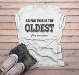 Men's Funny Birthday T-Shirt Oldest I've Ever Been Gift Idea Bday Tee Shirt-Shirts By Sarah