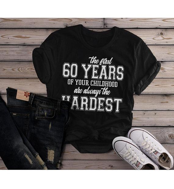 e43685301 Women's Funny 60th Birthday T Shirt First 60 Years Childhood Hardest  Birthday Shirt-Shirts By