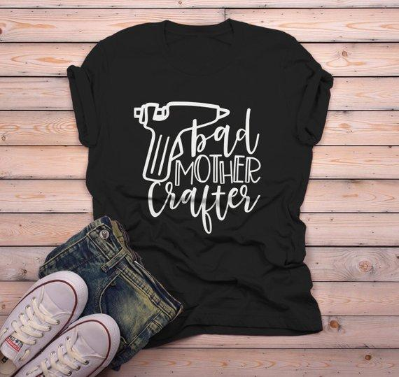 b0f9d707 Men's Funny Crafting T Shirt Crafts Bad Mother Crafter Glue Gun Graphic Tee  Gift Idea-