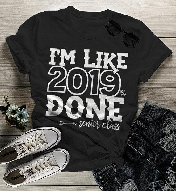 18623f10fe Women's Senior 2019 T Shirt Funny Graduate Tee Like 2019% Done TShirt  Graduation Gift Idea