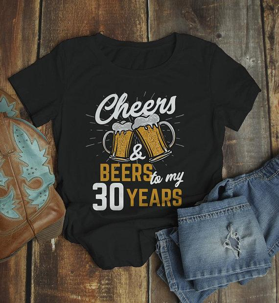 Women's Funny 30th Birthday T Shirt Cheers Beers Thirty Years TShirt Gift Idea Graphic Tee Beer Shirts-Shirts By Sarah