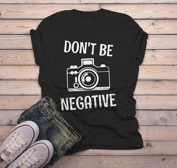 a4dad30f Men's Funny Photographer T Shirt Photography Shirts Don't Be Negative  Camera TShirt-Shirts
