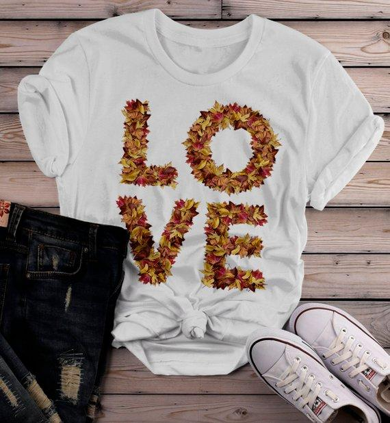 Women's Love Fall T Shirt Leaves Graphic Tee Season Shirts Leaf Shirts Typography-Shirts By Sarah