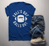 Men's Funny Football T Shirt Fall's Out Balls Out Tee Hilarious Football Dad Shirts-Shirts By Sarah