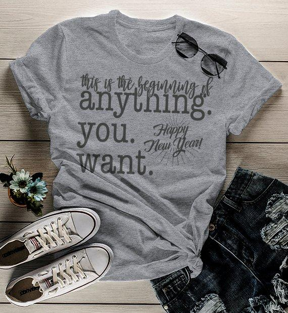 Women's New Year's Shirt Beginning Of Anything Shirt Happy New Year Shirts Inspirational Tee-Shirts By Sarah