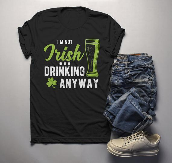 a0edccea Men's Funny St. Patrick's Day T-Shirt Not Irish Drinking Anyway Shirts  Graphic Tee