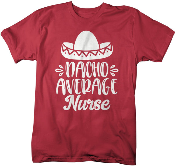 Men's Funny Nurse T Shirt Nacho Average Nurse Saying Tee Sombrero Nurses Gift Idea Nursing Student-Shirts By Sarah