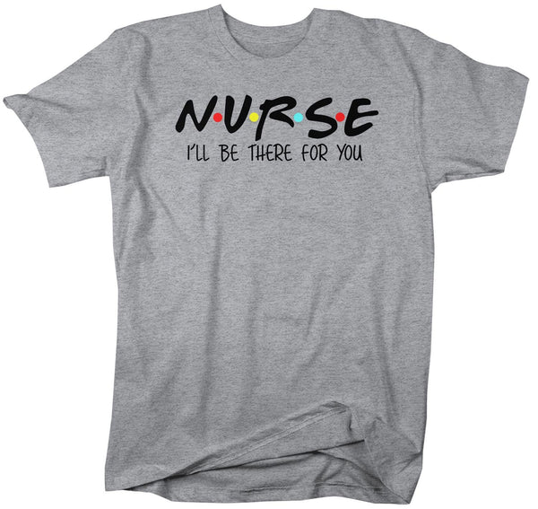 Men's Nurse T Shirt I'll Be There For You Nurse Shirt Cute Nurse Shirt Nurse Gift Idea Nursing Student Shirts-Shirts By Sarah