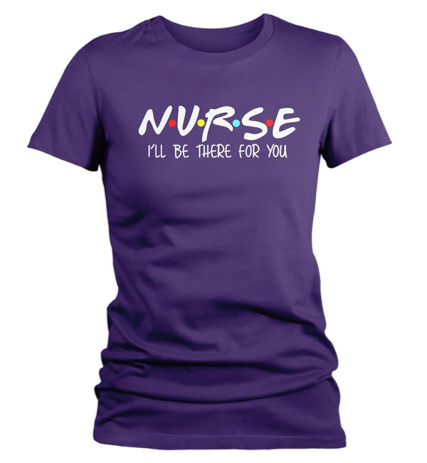 Women's Nurse T Shirt I'll Be There For You Nurse Shirt Cute Nurse Shirt Nurse Gift Idea Nursing Student Shirts-Shirts By Sarah