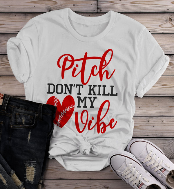 Women's Funny Baseball T Shirt Pitch Don't Kill My Vibe Shirt Pitcher Shirts Heart Tee-Shirts By Sarah