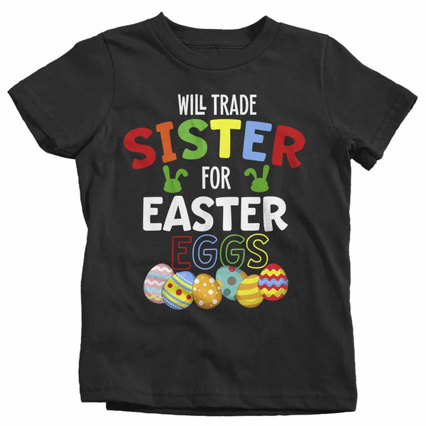 Kids Funny Easter T Shirt Trade Sister Shirt Easter Eggs Shirt Sibling Shirt Trade Sister For Easter Eggs Tee-Shirts By Sarah