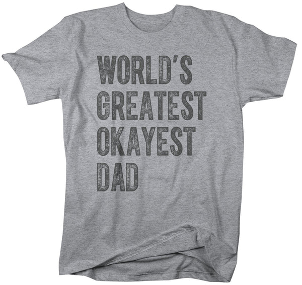 Men's Funny Dad T Shirt World's Greatest Okayest Dad TShirt Father's Day Gift Idea Tee-Shirts By Sarah
