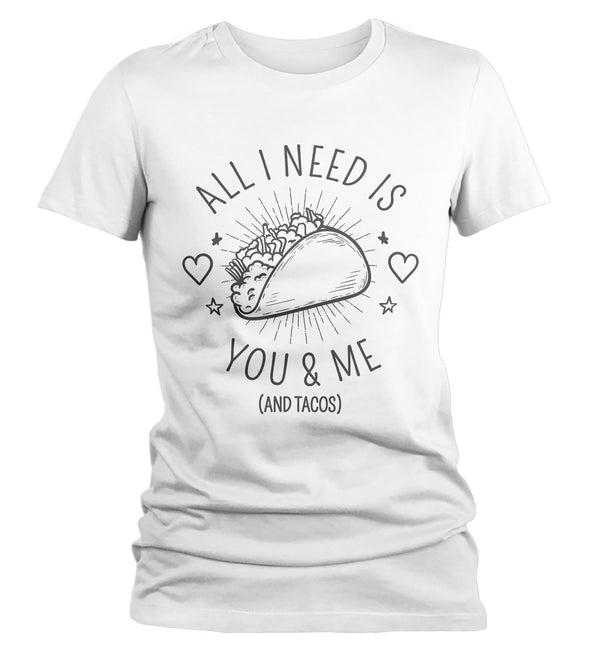 Women's Funny Valentine's Day T Shirt You Me Tacos Tee Taco TShirt All I Need Shirts V-Day T-Shirt-Shirts By Sarah