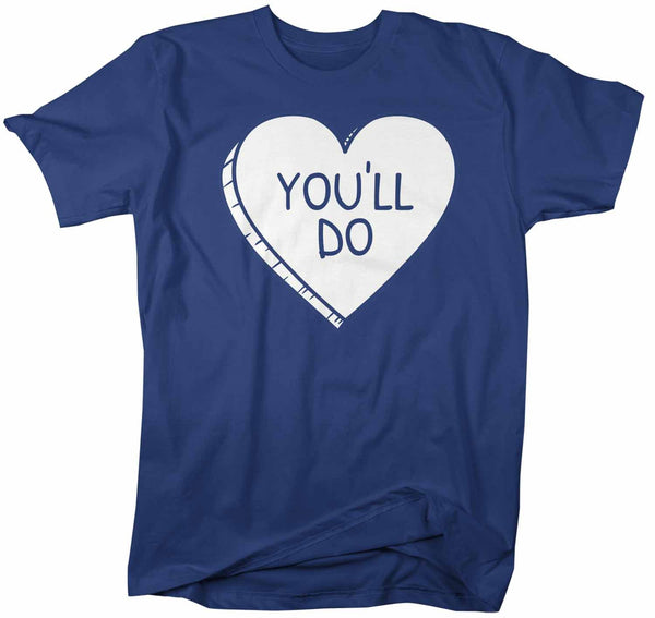 Men's Funny Valentine's Day Shirt You'll Do Shirt Heart T Shirt Fun Valentine Shirt Valentines Tee-Shirts By Sarah