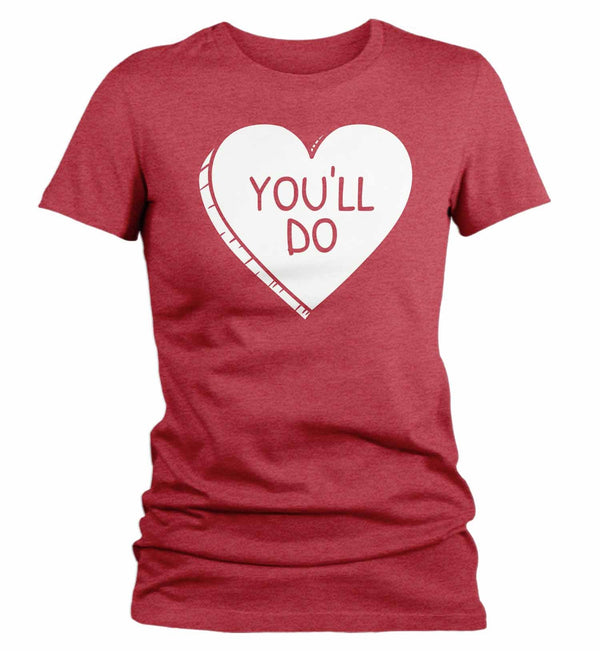 Women's Funny Valentine's Day Shirt You'll Do Shirt Heart T Shirt Fun Valentine Shirt Valentines Tee-Shirts By Sarah