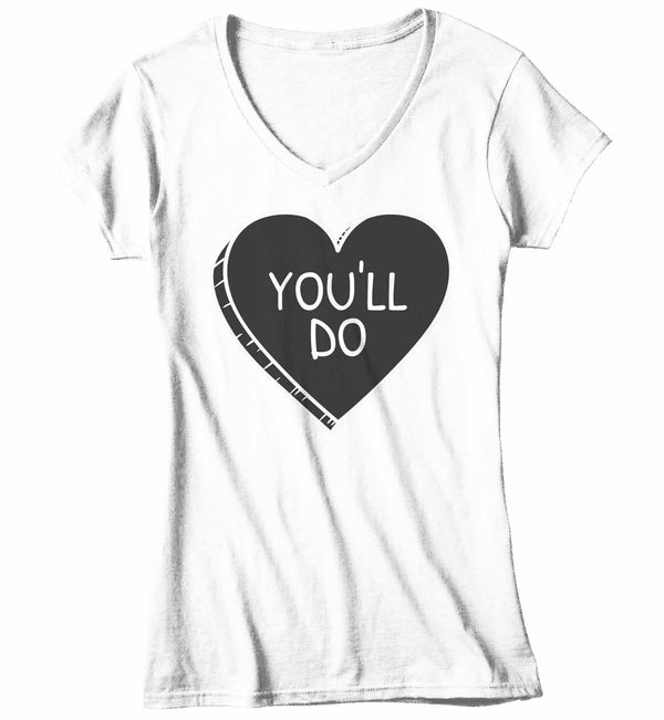 Women's V-Neck Funny Valentine's Day Shirt You'll Do Shirt Heart T Shirt Fun Valentine Shirt Valentines Tee-Shirts By Sarah