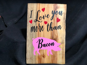 Love You More than Bacon Sign