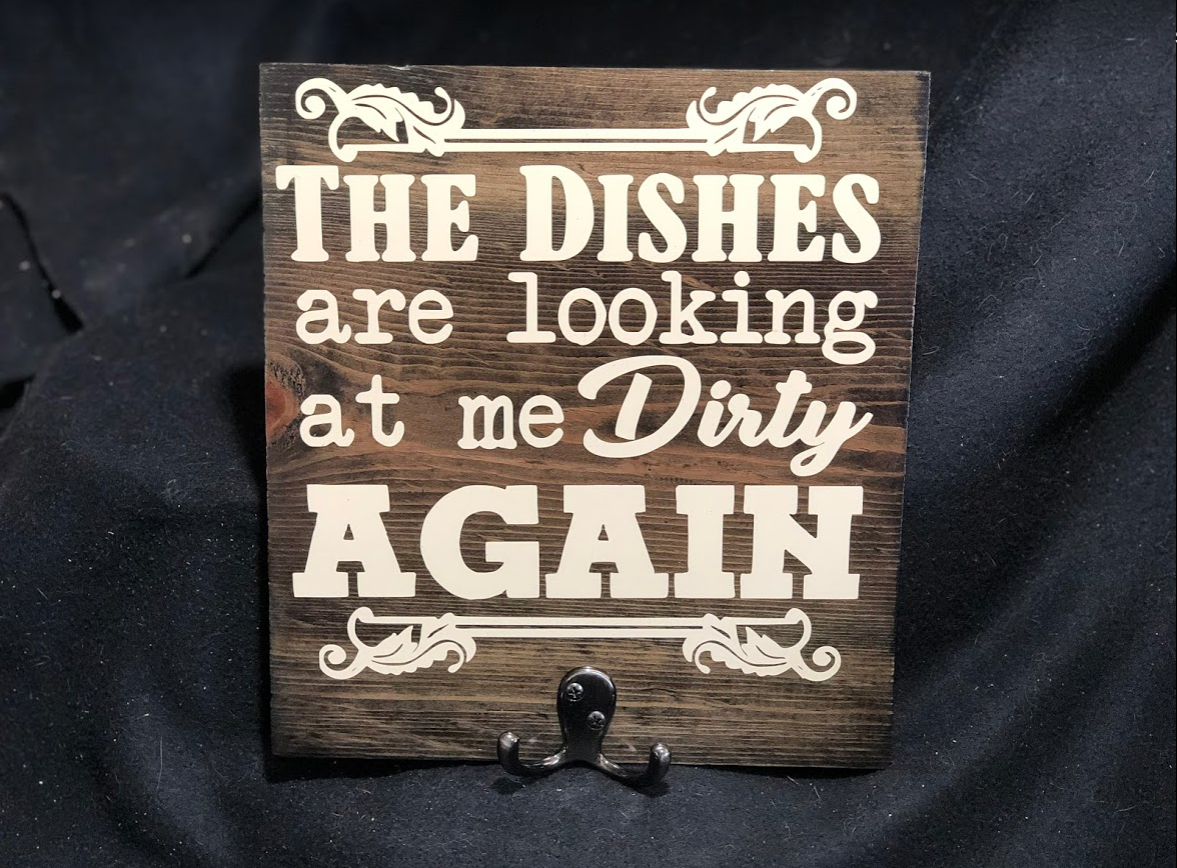Dishes are Looking at Me Dirty Again Sign