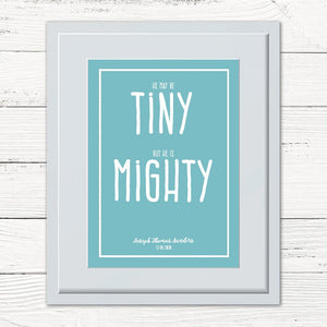 You added He May Be Tiny, But He Is Mighty Personalised Print to your cart.
