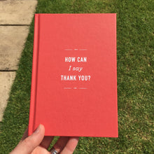 Load image into Gallery viewer, 'How Can I Say Thank You' Hardback Gift Book