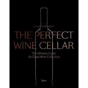 The Perfect Wine Cellar: The Ultimate Guide for Great Wine Collectors