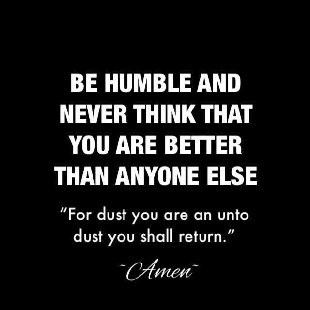Be humble 🙏