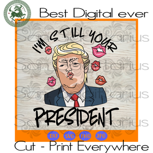 I'm still your president Donal Trump SVG Files For Silhouette, Cricut Files, SVG DXF EPS PNG Instant Download