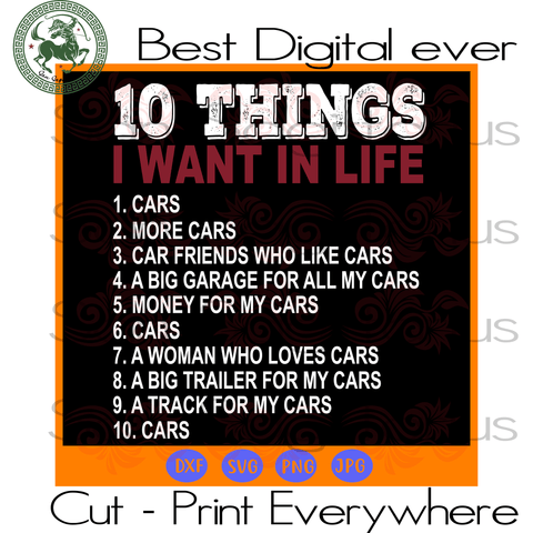 10 things I want in my life cars more cars, Life Quote, Best Saying Svg, Inspirational Quotes, Printable Quotes, best quotes svg, quotes for life, svg files for cricut, Inspirational saying s
