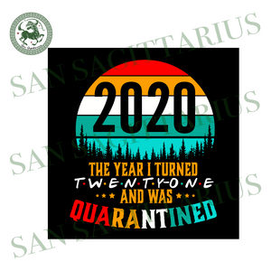 2020 the year I turned and was quarantined svg,svg,quarantine time svg, 2020 quarantine svg,funny quotes svg, funny saying svg,svg cricut, silhouette svg files, cricut svg, silhouette svg, sv