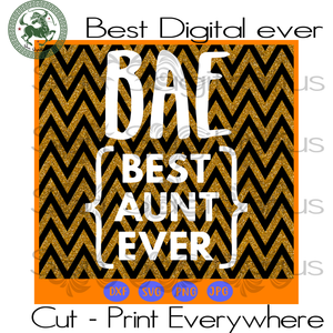 BAE Best Aunt Ever Best Gift For Auntie Shirt Bestie Family SVG Files For Cricut Silhouette Instant Download | San Sagittarius