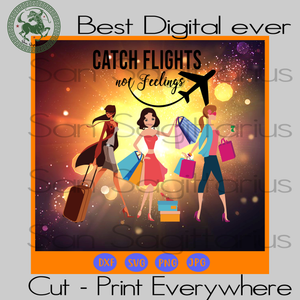 Catch flights not feelings, girls trip,melanin poppin, black lives matter, black girls Sublimation files, Svg Files For Cricut, HTV, Silhouette, Cameo Instant Download | San Sagittarius