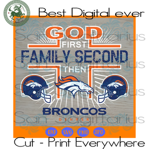 God first family second then Broncos Denver, Denver Broncos Logo Svg, Denver Broncos Svg, Denver Broncos Football, Denver Broncos Shirt SVG Files For Cricut Silhouette Instant Download | San