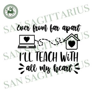 Ever from far apart svg,svg,teacher shirt svg,i will teach svg,saying shirt svg,funny quotes svg,svg cricut, silhouette svg files, cricut svg, silhouette svg, svg designs, vinyl svg