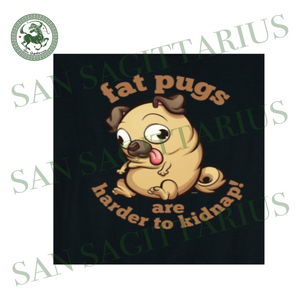 Fat pugs are harder to kidnap svg,svg,saying shirt svg,funny quotes svg,svg cricut, silhouette svg files, cricut svg, silhouette svg, svg designs, vinyl svg