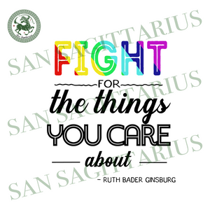 Fight For The Things You Care About Svg,RBG Shirt ,Ruth Bader Ginsburg Notorious Svg, Feminism Protest, Women Girl Power, Equal Right Svg, Empowermen,Ruth Bader Ginsburg Quotes