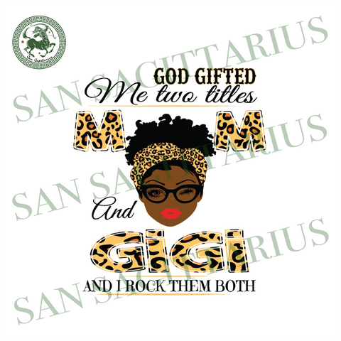 God Gifted Me Two Titles Mom And Gigi Svg, Mothers Day Svg, Black Mom Svg, Black Gigi Svg, Mom And Gigi Svg, Mom Gigi Svg, Mom Svg, Gigi Svg, Mom Grandma Svg, Grandma