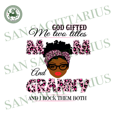 God Gifted Me Two Titles Mom And Granny Svg, Mothers Day Svg, Black Mom Svg, Black Granny Svg, Mom Granny Svg, Mom And Granny Svg, Leopard Mom Svg, Leopard Granny Svg