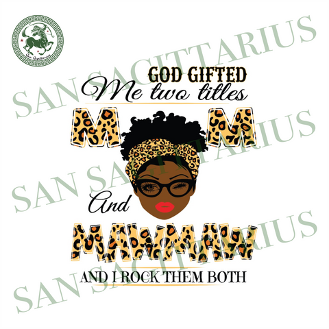 God Gifted Me Two Titles Mom And Mawmaw Svg, Mothers Day Svg, Black Mom Svg, Black Mawmaw Svg, Mom And Mawmaw Svg, Mom Mawmaw Svg, Mom Svg, Mawmaw Svg, Mom